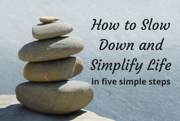 How to Slow Down and Simplify Life
