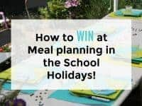 10 ways to win at meal planning in the School Holidays....