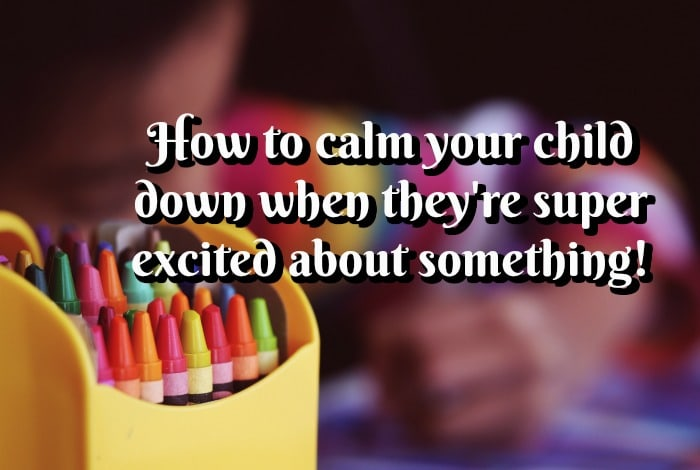 How to calm your child down when they're super excited about something!