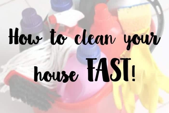 How to clean your house FAST!