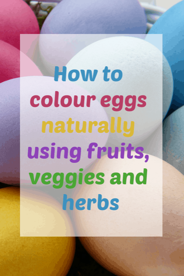 How to colour eggs naturally using fruits, veggies and herbs.