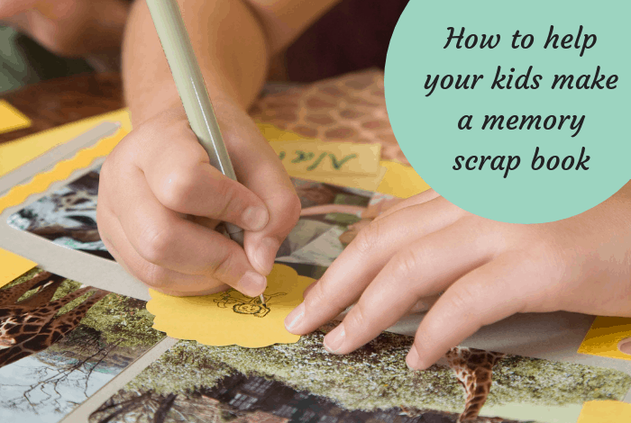 How to help your kids make a memory scrap book