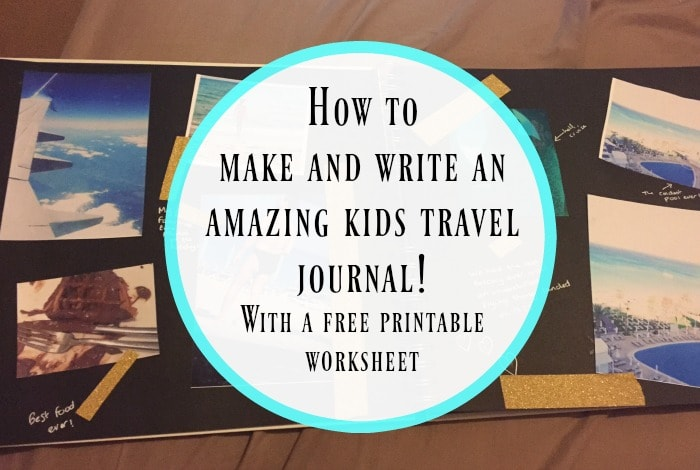 How to make and write an amazing kids travel journal! With a free printable worksheet