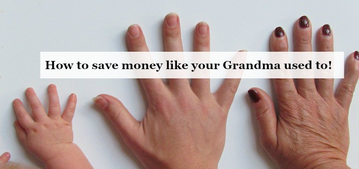 How to save money like your Grandma used to!
