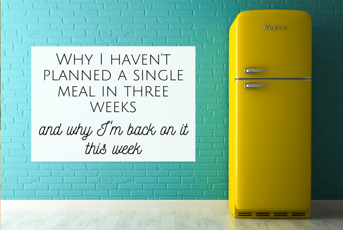 Why I haven't planned a single meal in three weeks....