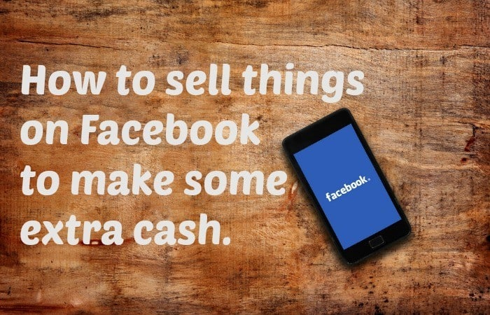 How to sell things on Facebook to make some extra cash.