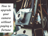 Bloggers: How to upgrade your Camera Equipment without paying a fortune....