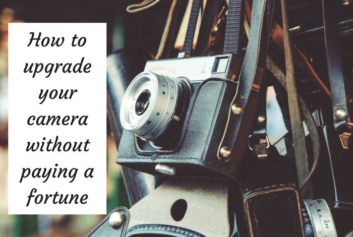 How to upgrade your camera without paying a fortune