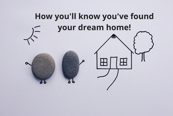 How you'll know you've found your dream home!
