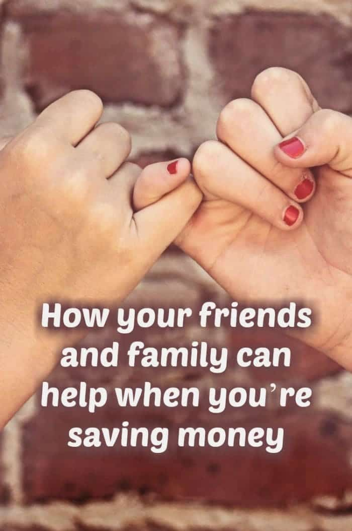 How your friends and family can help when you're saving money....