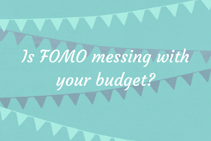 Is FOMO messing with your budget?