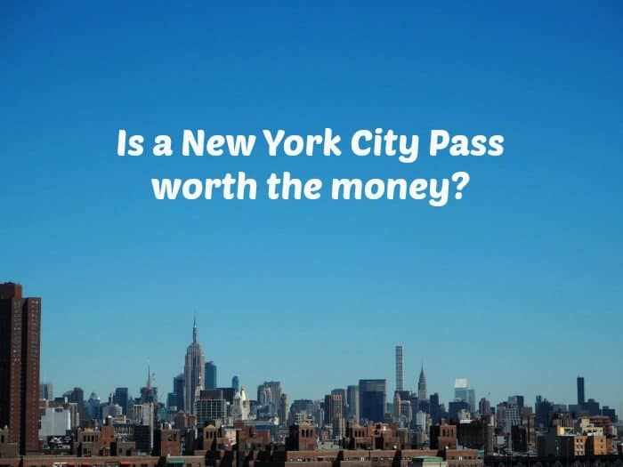 Is a New York Pass worth the money?