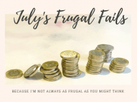 July's Frugal Fails - because I'm not always as frugal as you might think!....