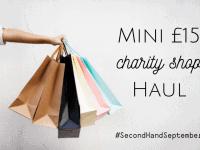 Mini £15 Charity Shop Haul.... #SecondHandSeptember