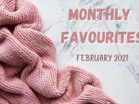 Monthly Favourites - February 2021....