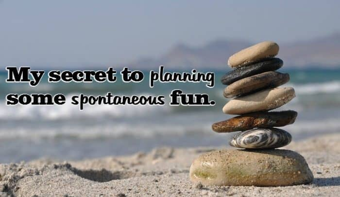My secret to planning some spontaneous fun....