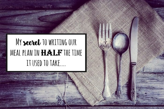 My secret to writing our meal plan in half the time it used to take me….