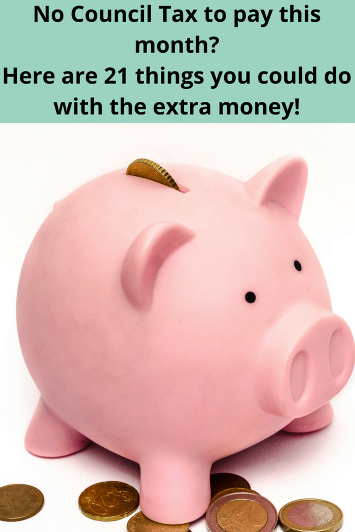 No Council Tax to pay this month_ Here's 21 things you could do with the extra money! #thrifty #moneysaving #budget