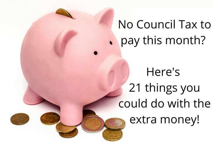 No Council Tax to pay this month? Here's 21 things you could do with the extra money!