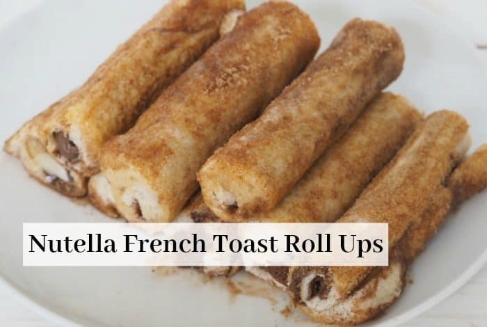 Nutella French Toast Roll Ups