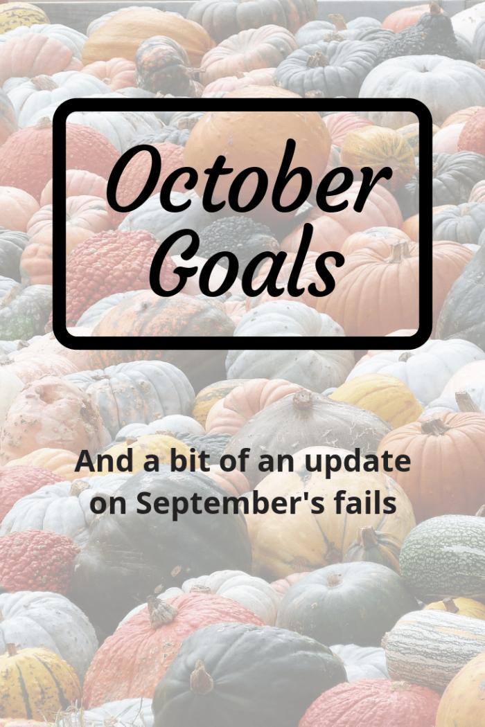 October Goals - and a bit of an update on September's fails!