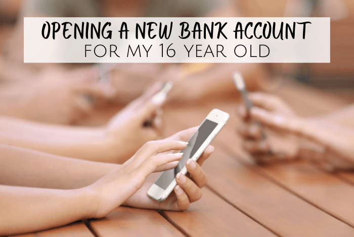 Opening a bank account for my 16 year old