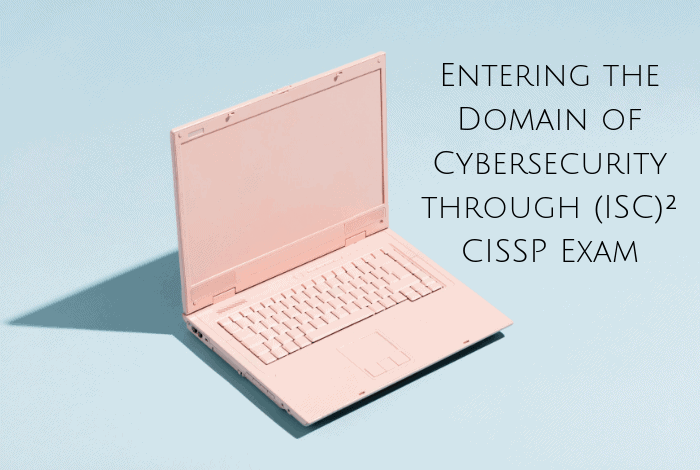 Entering the Domain of Cybersecurity through (ISC)² CISSP Exam