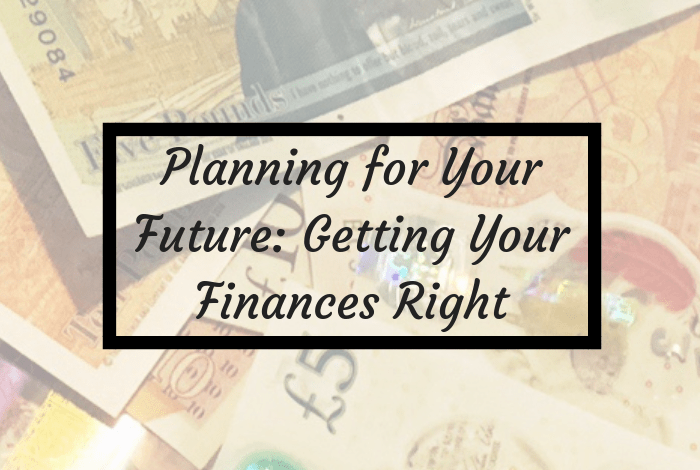 Planning for Your Future: Getting Your Finances Right.