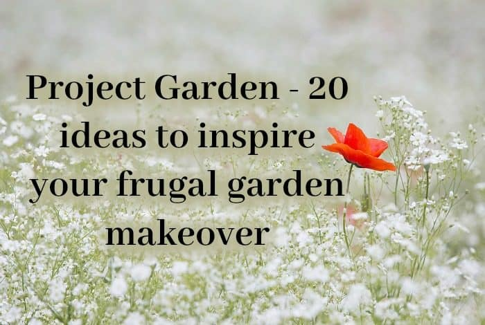 Project Garden - 21 ideas to inspire your frugal garden makeover