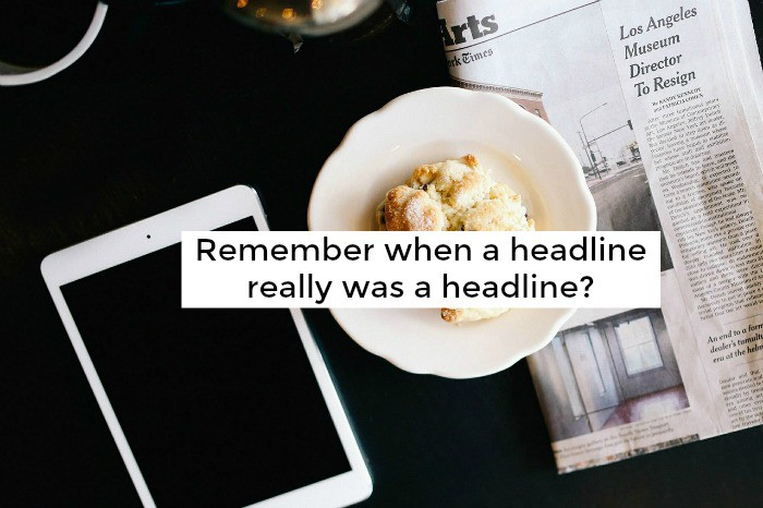 Remember when a headline really was a headline?