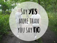 Say Yes to your children more than you say No....