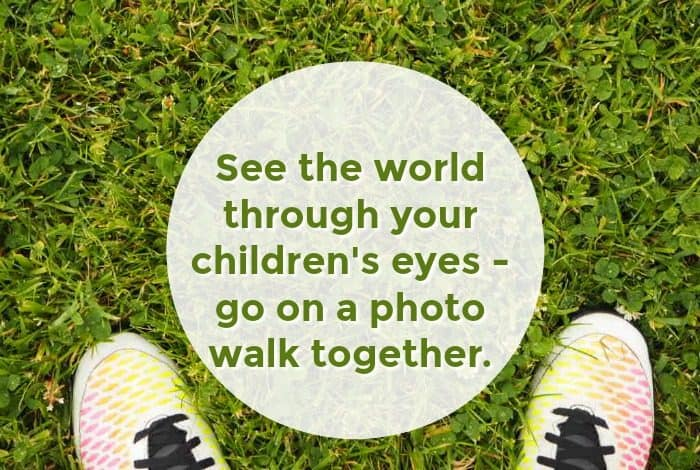 See the world through your children's eyes - go on a photo walk together.