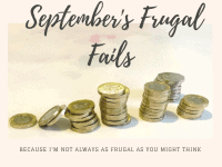 September's Frugal Fails - because I'm not always as frugal as you might think!....