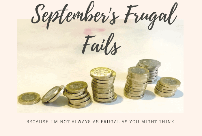 September's Frugal Fails - BECAUSE I'M NOT ALWAYS AS FRUGAL AS YOU MIGHT THINK
