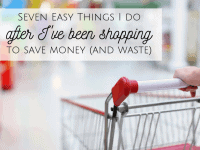 Seven EASY things I do after I've been shopping to save to money....