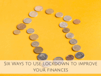 Six ways to use Lockdown to improve your finances....