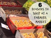 Six reasons to shop at a Farmers Market....