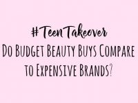 #TeenTakeover - Do Budget Beauty Buys Compare to Expensive Brands....