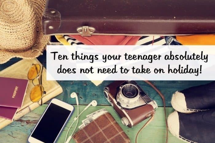 Ten things your teenager absolutely does not need to take on holiday!
