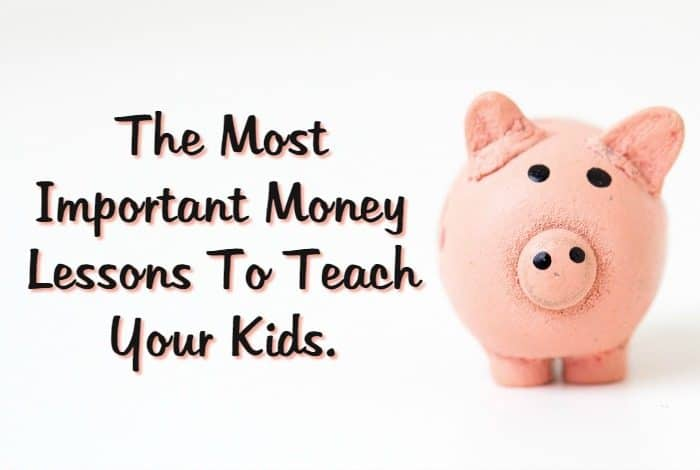The Most Important Money Lessons To Teach Your Kids.