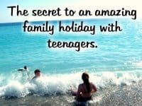 The secret to an amazing family holiday when you're travelling with teenagers....