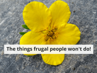 Things That Frugal People Don't (Usually) Do....