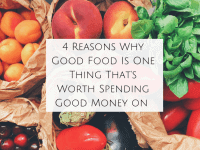 4 Reasons Why Good Food Is One Thing That It's Worth Spending Good Money on....