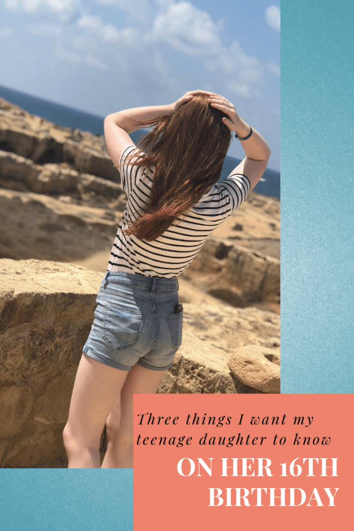 Three things I want my teenage daughter to know