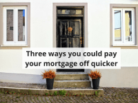 Three ways you could pay your mortgage off quicker....