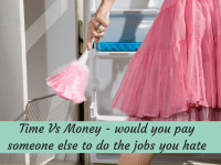 Time Vs Money - would you pay someone else to do the jobs you hate....