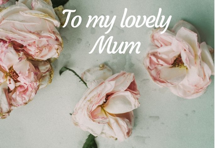 To my Beautiful Mum