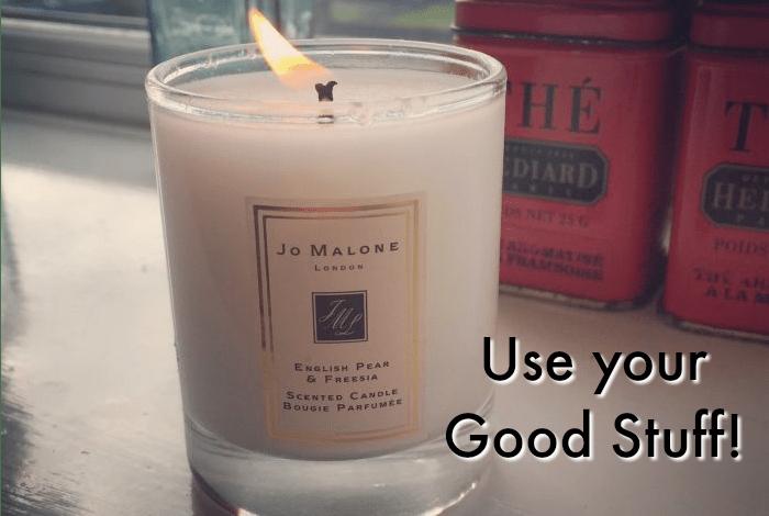 Use your Good Stuff!