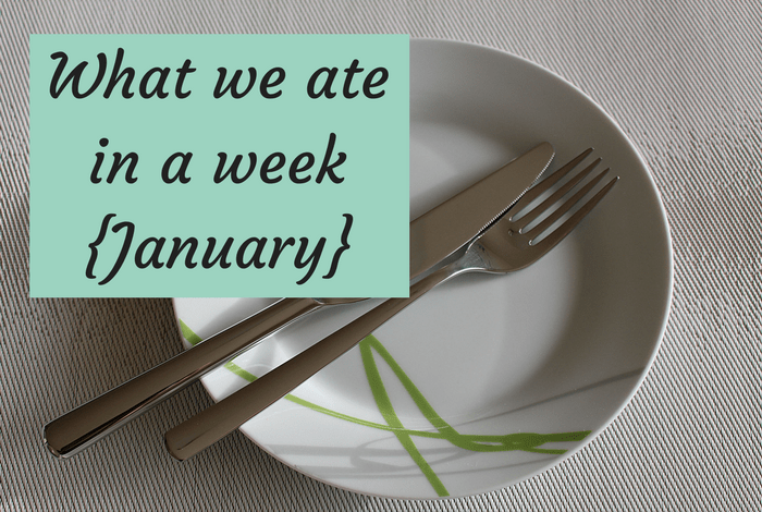 What we ate in a week - January