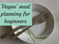 'Vague' meal planning for beginners....